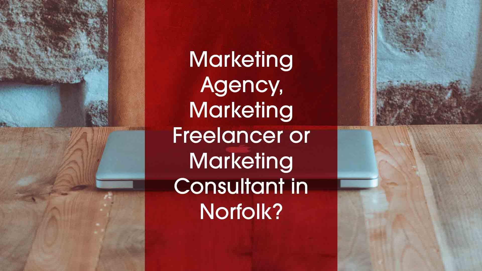Marketing agency, marketing freelancer or marketing consultant in Norfolk